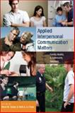 Applied Interpersonal Communication Matters : Family, Health, and Community Relations, Le Poire, Beth A. and Dailey, René M., 0820476277
