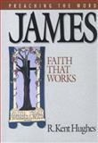James : Faith That Works, Hughes, R. Kent, 0891076271