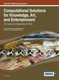 Computational Solutions for Knowledge, Art, and Entertainment : Information Exchange Beyond Text, Anna Ursyn, 1466646276