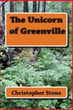 The Unicorn of Greenville, Christopher Stone, 1500126276