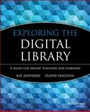 Exploring the Digital Library : A Guide for Online Teaching and Learning, Johnson, Kay and Magusin, Elaine, 078797627X