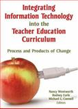 Integrating Information Technology into the Teacher Education Curriculum : Process and Products of Change, Nancy Wentworth, Rodney Earle, Michael Connell, 0789026279