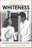 Performing Whiteness : Postmodern Re/Constructions in the Cinema, Foster, Gwendolyn Audrey, 0791456277