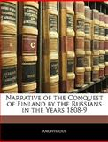 Narrative of the Conquest of Finland by the Russians in the Years 1808-9, Anonymous, 1141436272