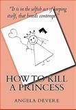 How to Kill a Princess, Angela C. DeVere, 145369627X