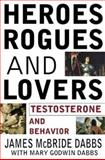Heroes, Rogues, and Lovers : Testosterone and Behavior, Dabbs, James M., 0071376283