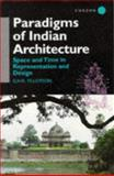 Paradigms of Indian Architecture : Space and Time in Representation and Design, Tillotson, G. H. R., 0700706283