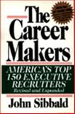 The Career Makers : America's Top One Hundred Fifty Executive Recruiters, Sibbald, John, 0887306284