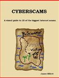 Cyberscams : A visual guide to 25 of the biggest Internet Scams, James Elliott, 184753628X
