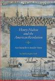 Henry Hulton and the American Revolution : An Outsider's Inside View, York, Neil Longley, 0979466288