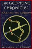 The Gemstone Chronicles Book One: the Carnelian, William Stuart, 1480206288