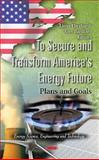 To Secure and Transform America's Energy Future : Plans and Goals, Eberhardt, Linus and Barillaro, Amy, 161470628X