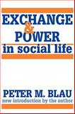 Exchange and Power in Social Life, Blau, Peter M. and Blau, Peter, 0887386288