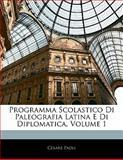Programma Scolastico Di Paleografia Latina E Di Diplomatica, Cesare Paoli, 1141476282