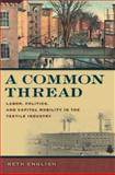 A Common Thread : Labor, Politics, and Capital Mobility in the Textile Industry, English, Beth Anne, 0820326283