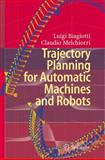 Trajectory Planning for Automatic Machines and Robots, Melchiorri, Claudio and Biagiotti, Luigi, 3540856285