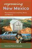 Expressing New Mexico : Nuevomexicano Creativity, Ritual, and Memory, Gonzales, Phillip B., 0816526281