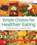Simple Choices for Healthier Eating, Sondra Lewis and Dorie Fink, 0964346281