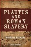 Plautus and Roman Slavery, Stewart, Roberta, 1405196289