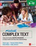Mining Complex Text, 6-12 : Using and Creating Graphic Organizers to Grasp Content and Share New Understandings, Lapp, Diane and Wolsey, Thomas DeVere, 1483316289