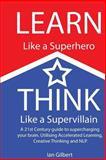 Learn Like a Superhero, Think Like a Supervillain, Ian Gilbert, 1492226289