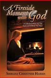 A Fireside Moment with God, Shirlisa Christner Harris, 161507628X