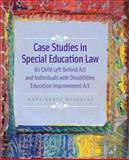 Case Studies in Special Education Law : No Child Left Behind Act and Individuals with Disabilities Education Improvement Act, Weishaar, Mary Konya, 0132186284