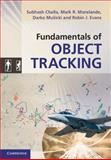 Fundamentals of Object Tracking, Challa, Subhash and Morelande, Mark R., 0521876281
