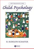 Introducing Child Psychology, Schaffer, H. Rudolph, 0631216286