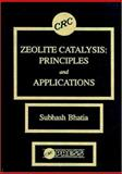 Zeolite Catalysts : Principles and Applications, Bhatia, Subhash, 0849356288