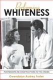 Performing Whiteness : Postmodern Re/Constructions in the Cinema, Foster, Gwendolyn Audrey, 0791456285