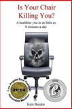 Is Your Chair Killing You?, Kent Burden, 147523628X