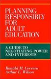 Planning Responsibly for Adult Education : A Guide to Negotiating Power and Interests, Cervero, Ronald M. and Wilson, Arthur L., 155542628X