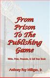 From Prison to the Publishing Game, Anthony Milligan, 0615456286
