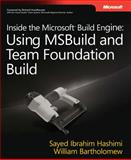 Inside the Microsoft Build Engine : Using MSBuild and Team Foundation Build, Hashimi, Sayed Ibrahim and Bartholomew, William, 0735626286