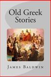 Old Greek Stories, James Baldwin, 1482776286
