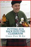 Putting Fun Back into the Classroom, Chris Fife, 1489566287