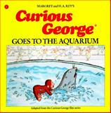 Curious George Goes to the Aquarium, Margret Rey and H. A. Rey, 0395366283