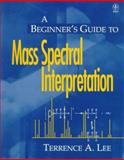 A Beginner's Guide to Mass Spectral Interpretation, Lee, Terrence A., 0471976288