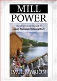 Mill Power : The Origin and Impact of Lowell National Historical Park, Marion, Paul, 1442236280