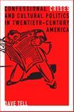 Confessional Crises and Cultural Politics in Twentieth-Century America, Tell, Dave, 0271056282