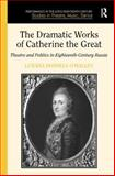 The Dramatic Works of Catherine the Great : Theatre and Politics in Eighteenth-Century Russia, O'Malley, Lurana Donnels, 0754656284