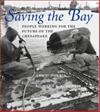 Saving the Bay : People Working for the Future of the Chesapeake, Dorbin, Ann E., 0801866286