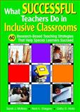 What Successful Teachers Do in Inclusive Classrooms : 60 Research-Based Teaching Strategies That Help Special Learners Succeed, Glasgow, Neal A. and Hicks, Cathy D., 1412906288