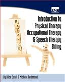 Introduction to Physical Therapy, Occupational Therapy, and Speech Therapy Billing, Alice Scott and Michele Redmond, 1475136285