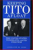 Keeping Tito Afloat : The United States, Yugoslavia, and the Cold War, Lees, Lorraine M., 0271016299