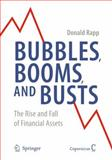 Bubbles, Booms, and Busts : The Rise and Fall of Financial Assets, Rapp, Donald A., 0387876294