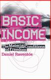 Basic Income : The Material Conditions of Freedom, Raventos, Daniel, 0745326293