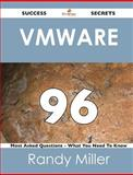 Vmware 96 Success Secrets - 96 Most Asked Questions on Vmware - What You Need to Know, Randy Miller, 1488516294