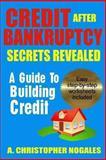 Credit after Bankruptcy Secrets Revealed, A. Nogales, 1492926299
